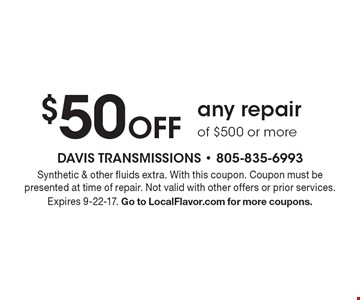 $50 Off any repair of $500 or more. Synthetic & other fluids extra. With this coupon. Coupon must be presented at time of repair. Not valid with other offers or prior services. Expires 9-22-17. Go to LocalFlavor.com for more coupons.