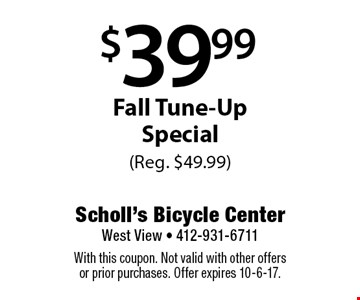 $39.99 Fall Tune-Up Special (Reg. $49.99). With this coupon. Not valid with other offers or prior purchases. Offer expires 10-6-17.