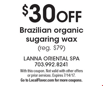 $30 off Brazilian organic sugaring wax (reg. $79). With this coupon. Not valid with other offers or prior services. Expires 7/14/17.Go to LocalFlavor.com for more coupons.