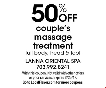50% off couple's massage treatment. Full body, head & foot. With this coupon. Not valid with other offers or prior services. Expires 8/25/17. Go to LocalFlavor.com for more coupons.