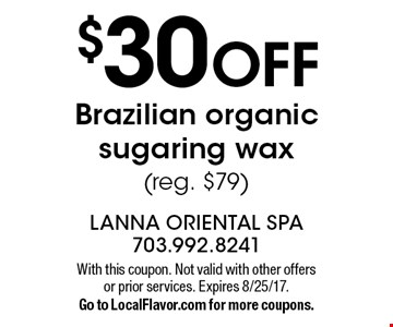 $30 off Brazilian organic sugaring wax (reg. $79). With this coupon. Not valid with other offers or prior services. Expires 8/25/17. Go to LocalFlavor.com for more coupons.