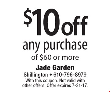 $10 off any purchase of $60 or more. With this coupon. Not valid with other offers. Offer expires 7-31-17.