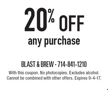 20% off any purchase. With this coupon. No photocopies. Excludes alcohol. Cannot be combined with other offers. Expires 9-4-17.