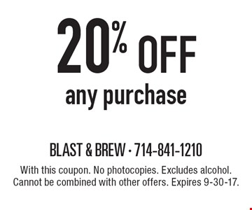 20% off any purchase. With this coupon. No photocopies. Excludes alcohol. Cannot be combined with other offers. Expires 9-30-17.