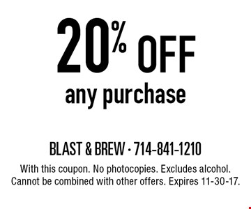 20% off any purchase. With this coupon. No photocopies. Excludes alcohol. Cannot be combined with other offers. Expires 11-30-17.