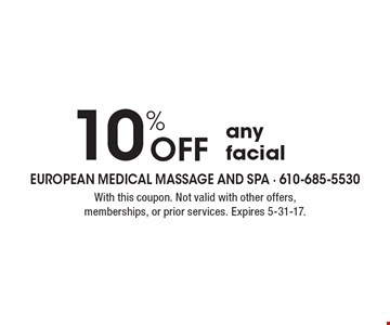 10% Off any facial. With this coupon. Not valid with other offers, memberships, or prior services. Expires 5-31-17.