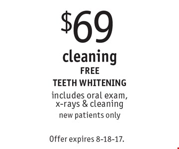 $69 cleaning, free teeth whitening. includes oral exam, x-rays & cleaning new patients only. Offer expires 8-18-17.