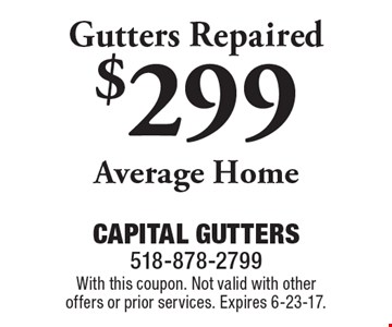 $299 Gutters Repaired Average Home. With this coupon. Not valid with other offers or prior services. Expires 6-23-17.