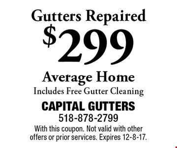 $299 Gutters Repaired (Average Home). Includes Free Gutter Cleaning. With this coupon. Not valid with other offers or prior services. Expires 12-8-17.