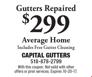 $299 Gutters Repaired Average Home Includes Free Gutter Cleaning. With this coupon. Not valid with other offers or prior services. Expires 10-20-17.