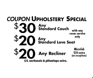 COUPON Upholstery Special $20 Any Recliner. $20 Any Standard Love seat. $30 Any Standard Couch. . Microfab $10 extra (no exceptions). C/L sectionals & pillowtops extra.
