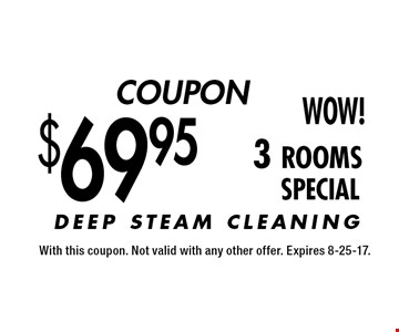 COUPON $69.95 3 rooms SPECIAL. With this coupon. Not valid with any other offer. Expires 8-25-17.