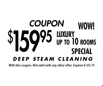 COUPON $159.95 luxury up to 10 rooms SPECIAL. With this coupon. Not valid with any other offer. Expires 8-25-17.