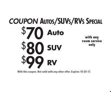 COUPON Autos/SUVs/RVs Special $99 RV. $80 SUV. $70 Auto. With this coupon. Not valid with any other offer. Expires 10-20-17.