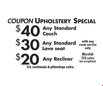COUPON Upholstery Special. $40 Any Standard Couch.  $30 Any Standard Love seat. $20 Any Recliner. Microfab $10 extra(no exceptions). C/L sectionals & pillowtops extra.