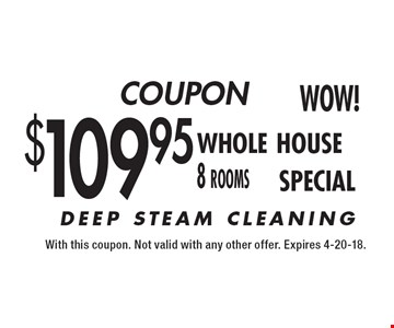 COUPON $109.95 whole house 8 rooms SPECIAL. With this coupon. Not valid with any other offer. Expires 4-20-18.