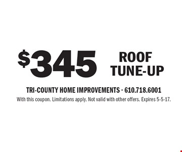 $345 Roof tune-up. With this coupon. Limitations apply. Not valid with other offers. Expires 5-5-17.