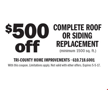 $500 off complete roof or siding replacement (minimum 1500 sq. ft.). With this coupon. Limitations apply. Not valid with other offers. Expires 5-5-17.