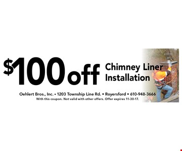 $100 off Chimney Liner Installation. With this coupon. Not valid with other offers. Offer expires 11-30-17.