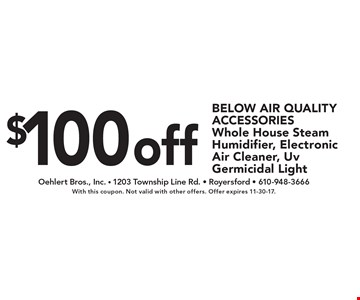 $100 off Below Air Quality Accessories. Whole House Steam Humidifier, Electronic Air Cleaner, UV Germicidal Light. With this coupon. Not valid with other offers. Offer expires 11-30-17.