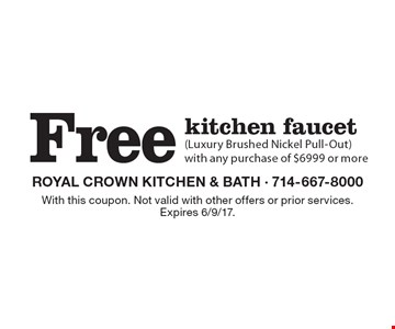 Free kitchen faucet (Luxury Brushed Nickel Pull-Out) with any purchase of $6999 or more. With this coupon. Not valid with other offers or prior services. Expires 6/9/17.