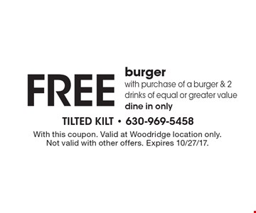 Free burger with purchase of a burger & 2 drinks of equal or greater value dine in only. With this coupon. Valid at Woodridge location only. Not valid with other offers. Expires 10/27/17.