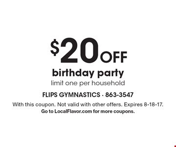 $20 Off birthday party, limit one per household. With this coupon. Not valid with other offers. Expires 8-18-17. Go to LocalFlavor.com for more coupons.