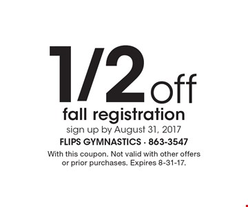 1/2off all registration. Sign up by August 31, 2017. With this coupon. Not valid with other offers or prior purchases. Expires 8-31-17.