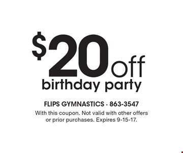 $20off birthday party. With this coupon. Not valid with other offers or prior purchases. Expires 9-15-17.