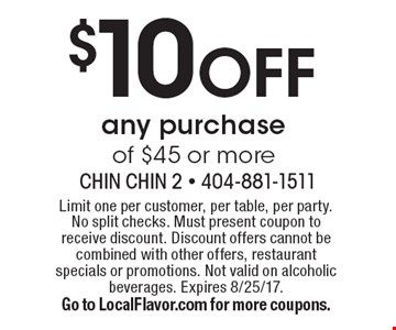 $10 OFF any purchase of $45 or more. Limit one per customer, per table, per party. No split checks. Must present coupon to receive discount. Discount offers cannot be combined with other offers, restaurant specials or promotions. Not valid on alcoholic beverages. Expires 8/25/17. Go to LocalFlavor.com for more coupons.