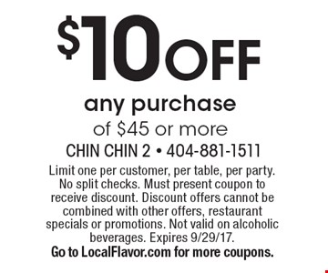 $10 OFF any purchase of $45 or more. Limit one per customer, per table, per party. No split checks. Must present coupon to receive discount. Discount offers cannot be combined with other offers, restaurant specials or promotions. Not valid on alcoholic beverages. Expires 9/29/17. Go to LocalFlavor.com for more coupons.