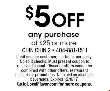 $5 off any purchase of $25 or more. Limit one per customer, per table, per party. No split checks. Must present coupon to receive discount. Discount offers cannot be combined with other offers, restaurant specials or promotions. Not valid on alcoholic beverages. Expires 12/8/17.Go to LocalFlavor.com for more coupons.