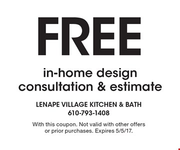 Free in-home design consultation & estimate. With this coupon. Not valid with other offers or prior purchases. Expires 5/5/17.