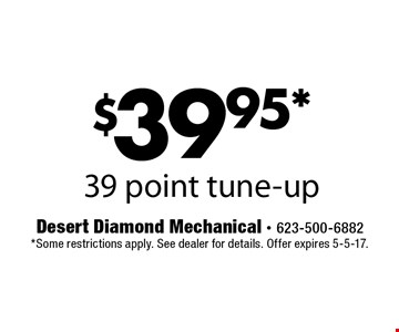 $39.95* 39 point tune-up. *Some restrictions apply. See dealer for details. Offer expires 5-5-17.