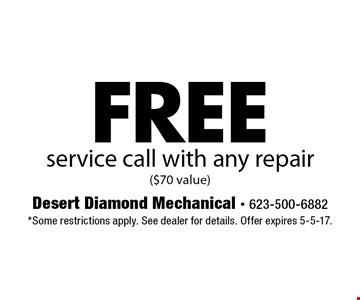 Free service call with any repair ($70 value). *Some restrictions apply. See dealer for details. Offer expires 5-5-17.