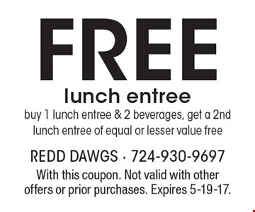 Free lunch entree. Buy 1 lunch entree & 2 beverages, get a 2nd lunch entree of equal or lesser value free. With this coupon. Not valid with other offers or prior purchases. Expires 5-19-17.