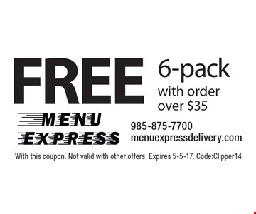 Free 6-pack with order over $35. With this coupon. Not valid with other offers. Expires 5-5-17. Code: Clipper14
