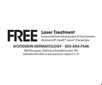 FREE Laser Treatment. Free laser treatment with the purchase of 2 laser treatments. Mix & match APT, Clearlift, Genesis, Pixel and Veins. With this coupon. Valid only at Troutdale location. Not valid with other offers or prior purchases. Expires 5-5-17.
