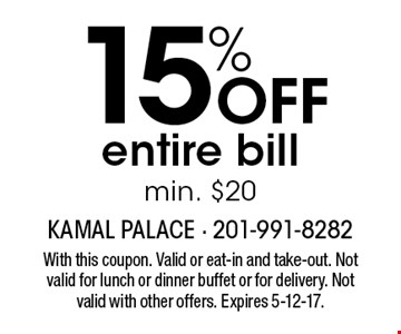 15% OFF entire bill min. $20. With this coupon. Valid or eat-in and take-out. Not valid for lunch or dinner buffet or for delivery. Not valid with other offers. Expires 5-12-17.