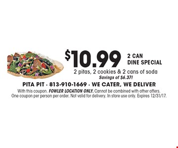 2 can dine special for $10.99 2 pitas, 2 cookies & 2 cans of soda Savings of $6.37!. With this coupon. Fowler location only. Cannot be combined with other offers.One coupon per person per order. Not valid for delivery. In store use only. Expires 12/31/17.