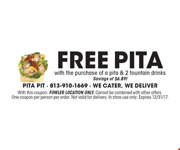 Free pita with the purchase of a pita & 2 fountain drinks. Savings of $6.89!. With this coupon. Fowler location only. Cannot be combined with other offers. One coupon per person per order. Not valid for delivery. In store use only. Expires 12/31/17.