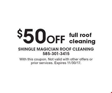 $50 Off full roof cleaning. With this coupon. Not valid with other offers or prior services. Expires 11/30/17.