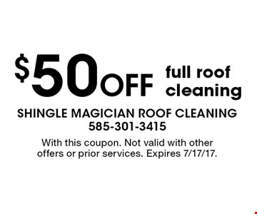$50 off full roof cleaning. With this coupon. Not valid with other offers or prior services. Expires 7/17/17.
