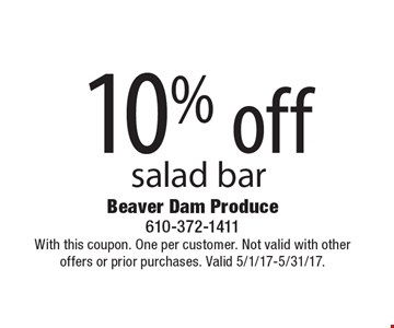 10% off salad bar. With this coupon. One per customer. Not valid with other offers or prior purchases. Valid 5/1/17-5/31/17.