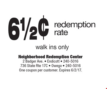 61/2¢ redemption rate. walk ins only. One coupon per customer. Expires 6/2/17.