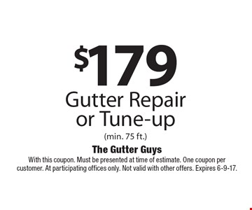 $179 Gutter Repair or Tune-up (min. 75 ft.). With this coupon. Must be presented at time of estimate. One coupon per customer. At participating offices only. Not valid with other offers. Expires 6-9-17.