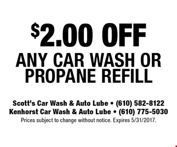 $2.00 Off Any Car Wash Or Propane Refill. Prices subject to change without notice. Expires 5/31/2017.