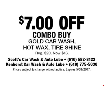 $7.00 Off Combo Buy Gold Car Wash, Hot Wax, Tire Shine. Reg. $20, Now $13. Prices subject to change without notice. Expires 5/31/2017.