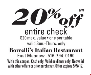 20% off entire check. $20 max. value. One per table. Valid Sun.-Thurs. only. With this coupon. Cash only. Valid on dinner only. Not valid with other offers or prior purchases. Offer expires 5/5/17.