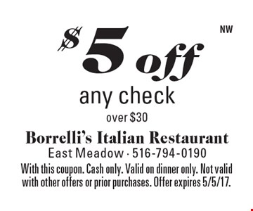 $5 off any check over $30. With this coupon. Cash only. Valid on dinner only. Not valid with other offers or prior purchases. Offer expires 5/5/17.